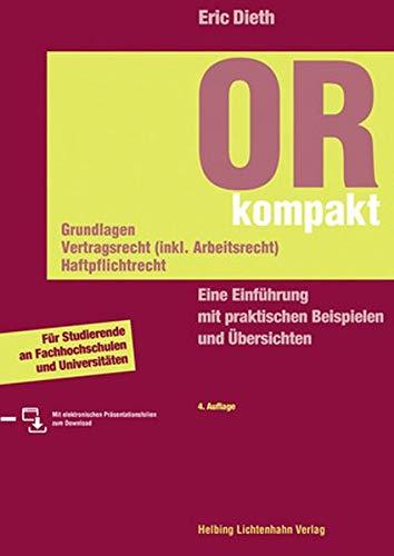 OR kompakt. Grundlagen, Vertragsrecht (inkl. Arbeitsrecht), Haftpflichtrecht: Eine Einführung mit praktischen Beispielen und Übersichten -- für Studierende an Fachhochschulen und Universitäten