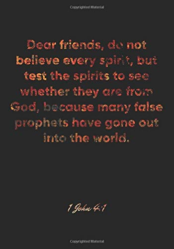 1 John 4:1 Notebook: Dear friends, do not believe every spirit, but test the spirits to see whether they are from God, because many false prophets ... Christian Journal/Diary Gift, Doodle Present