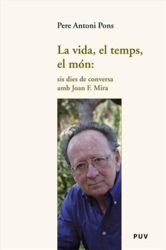 La vida, el temps, el món.: sis dies de conversa amb Joan F. Mira (Catalan Edition) por Pere Antoni Pons