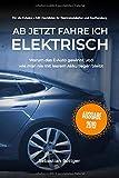 Ab jetzt fahre ich elektrisch!: Alles was man zum Elektroauto wissen muss