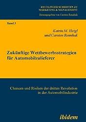 Zukünftige Wettbewerbsstrategien für Automobilzulieferer: Chancen und Risiken der dritten Revolution in der Automobilindustrie (Marketing & Management)