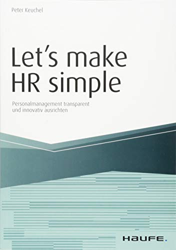 Let`s make HR simple: Personalmanagement transparent und innovativ ausrichten (Haufe Fachbuch)