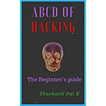 ABCD OF HACKING: The Beginner's guide