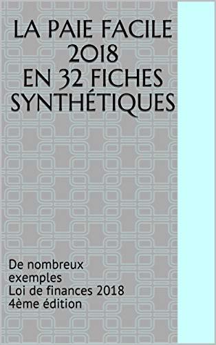 LA PAIE FACILE 2018 en 32 fiches synthétiques: De nombreux exemples Loi de finances 2018 4ème édition par Christophe MOREAU