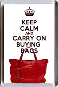 KEEP CALM and CARRY ON BUYING BAGS Fridge Magnet printed on an image of a Gucci handbag, from our Keep Calm and Carry On series - an original Birthday Gift Idea for less than the cost of a card!