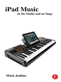 iPad Music: In the Studio and on Stage von [Jenkins, Mark]