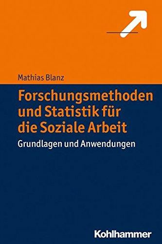 Forschungsmethoden und Statistik für die Soziale Arbeit: Grundlagen und Anwendungen