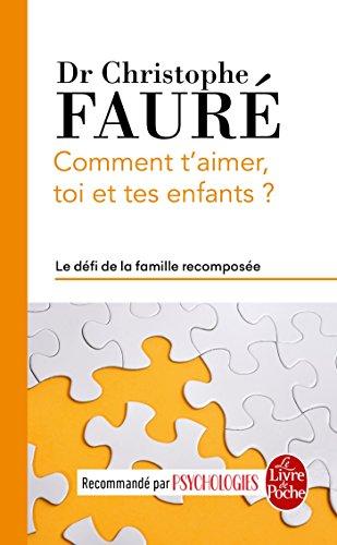 Comment t'aimer, toi et tes enfants ? par Docteur Christophe Fauré