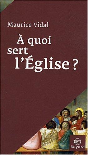 A quoi sert l'Eglise ? par Maurice Vidal