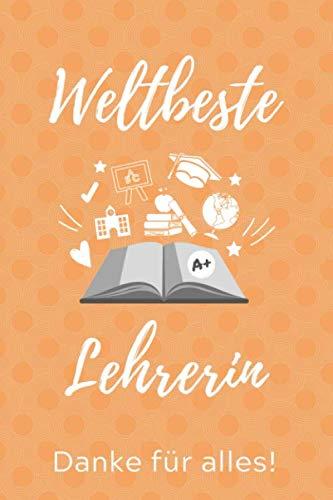 WELTBESTE LEHRERIN DANKE FÜR ALLES!: A5 TAGEBUCH Geschenkidee für Lehrer Erzieher | Abschiedsgeschenk Grundschule | Klassengeschenk | Dankeschön | Lehrerplaner | Buch zum Schulabschluss