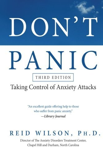 Don't Panic Third Edition: Taking Control of Anxiety Attacks (Newest Edition) by Reid Wilson (2009-01-27)
