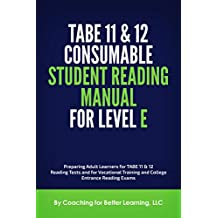 TABE 11 & 12 Consumable Student Reading Manual for Level E: Preparing Adult Learners for TABE 11 & 12 Reading Tests and for Vocational Training and College Entrance Reading Exams (English Edition)