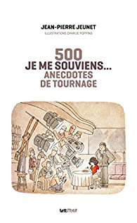 Je me souviens, 500 anecdotes de tournage par Jean-Pierre Jeunet