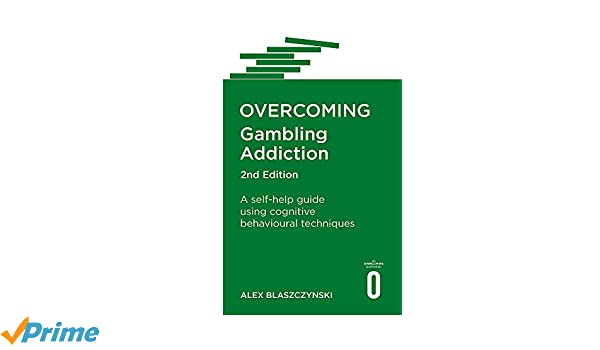 Overcoming Gambling Addiction 2nd Edition A Self Help Guide Using