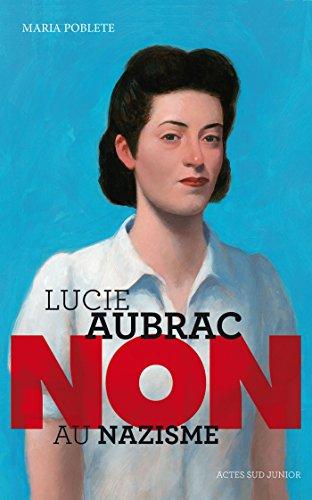 Lucie Aubrac : Non au nazisme (Actes sud junior) par Maria Poblete