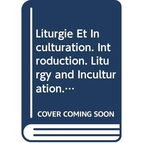 Liturgie Et Inculturation. Introduction. Liturgy and Inculturation. Introduction
