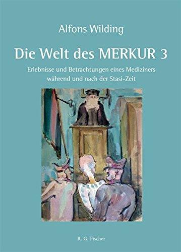 Die Welt des MERKUR 3: Erlebnisse und Betrachtungen eines Mediziners während und nach der Stasi-Zeit