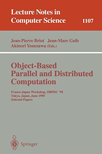 Object-Based Parallel and Distributed Computation: France-Japan Workshop, OBPDC'95, Tokyo, Japan, June 21 - 23, 1995, Selected Papers (Lecture Notes in Computer Science)