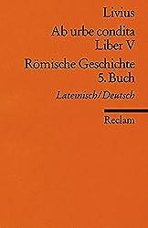 Römische Geschichte 5. Buch (Ab urbe condita Liber V). Lateinisch - Deutsch.