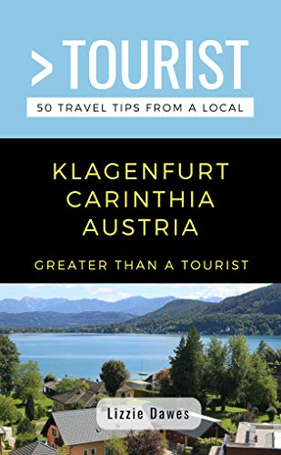 GREATER THAN A TOURIST- KLAGENFURT CARINTHIA AUSTRIA: 50 Travel Tips from a Local (English Edition)