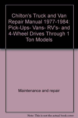Chilton's Truck and Van Repair Manual 1977-1984: Pick-Ups- Vans- RV's- and 4-Wheel Drives Through 1 Ton Models