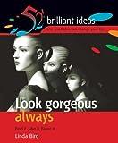 Look gorgeous always: Find it, fake it, flaunt it (52 Brilliant Ideas S.) by Linda Bird (2004-12-14)