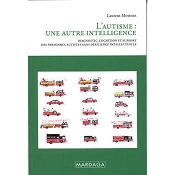 L'autisme : une autre intelligence: Diagnostic, cognition et support des personnes autistes sans déficience intellectuelle