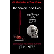 The Vampire Next Door: True Story of the Vampire Rapist and Serial Killer (English Edition)