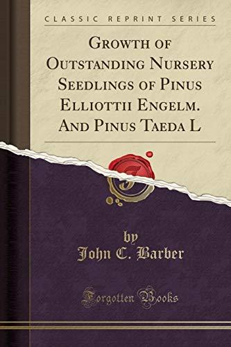 Growth of Outstanding Nursery Seedlings of Pinus Elliottii Engelm. And Pinus Taeda L (Classic Reprint)
