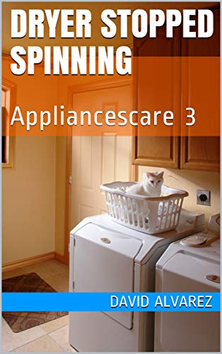 Dryer Stopped Spinning: Appliancescare 3 (English Edition) eBook ...