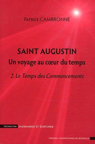 Saint Augustin, un voyage au coeur du temps : Tome 2, Le Temps des Commencements par Patrice Cambronne
