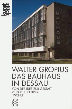 Walter Gropius: Das Bauhaus in Dessau: Von Der Idee Zur Gestalt