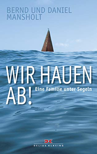 Wir hauen ab!: Eine Familie unter Segeln