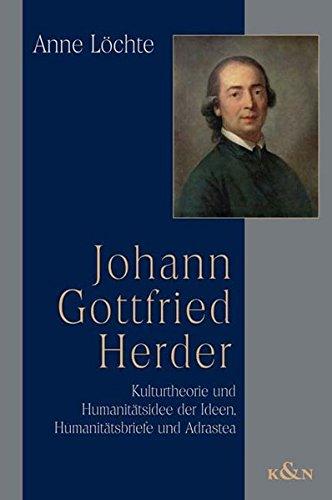 """Johann Gottfried Herder: Kulturtheorie und Humanitätsidee der """"Ideen"""", """"Humanitätsbriefe"""" und """"Adrastea"""" (Epistemata - Würzburger wissenschaftliche Schriften. Reihe Literaturwissenschaft)"""