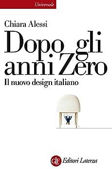 Dopo gli anni Zero: Il nuovo design italiano (Universale Laterza) di [Alessi, Chiara]