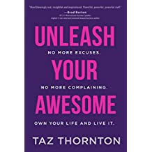 Unleash Your Awesome: No More Excuses. No More Complaining. Own Your Life and Live It (English Edition)
