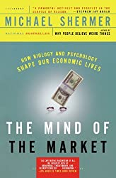 The Mind of the Market: How Biology and Psychology Shape Our Economic Lives by Michael Shermer (2009-01-06)
