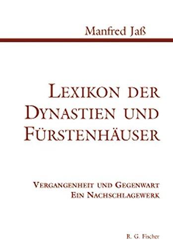 Lexikon der Dynastien und Fürstenhäuser: Vergangenheit und Gegenwart. Ein Nachschlagewerk