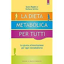 La dieta metabolica per tutti: La giusta alimentazione per ogni metabolismo (Salute e benessere)
