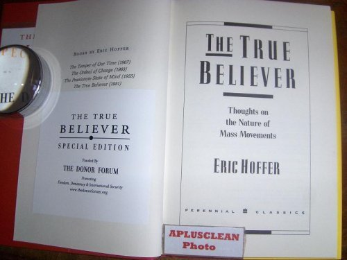 The True Believer: Thoughts on the Nature of Mass Movements (Perennial Classic.) HARDCOVER by Eric Hoffer (2002-07-30)