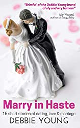 Marry In Haste: 15 Short Stories of Dating, Love and Marriage