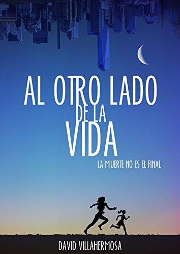 Al otro lado de la vida: La muerte no es el final por David Villahermosa