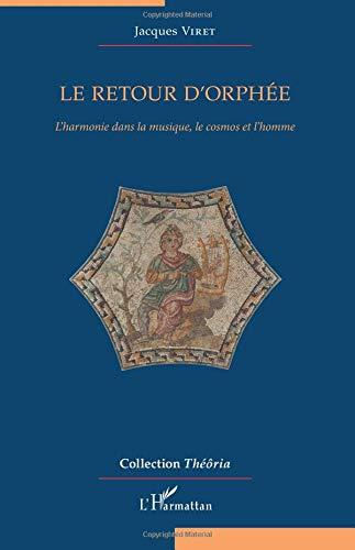 Le retour d'Orphée: L'harmonie dans la musique, le cosmos et l'homme par  Jacques Viret