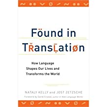 [ FOUND IN TRANSLATION HOW LANGUAGE SHAPES OUR LIVES AND TRANSFORMS THE WORLD BY ZETZSCHE, JOST](AUTHOR)PAPERBACK