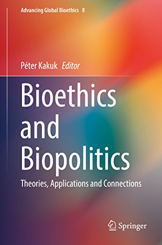 Bioethics and Biopolitics: Theories, Applications and Connections (Advancing Global Bioethics)