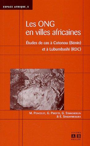 Les organisations non gouvernementales en villes africaines : Etudes de cas à Cotonou (Bénin) et à Lubumbashi (RDC) par Marc Poncelet