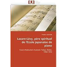 Lazare-Lévy, père spirituel de l'Ecole japonaise de piano: Cours d'exécution musicale: Tokyo, Osaka, 1950-1953 (Omn.Univ.Europ.)