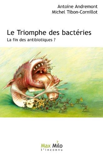 Le triomphe des bactéries: La fin des antibiotiques ? - Essais - documents (L'Inconnu) par Antoine Andremont