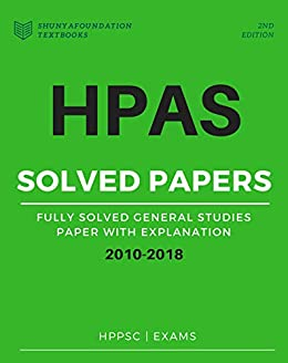 HPAS Fully Solved Prelim Papers 2010-2018: HAS General Studies Prelim Solved Papers from 2010-2018 by [Foundation, Shunya]