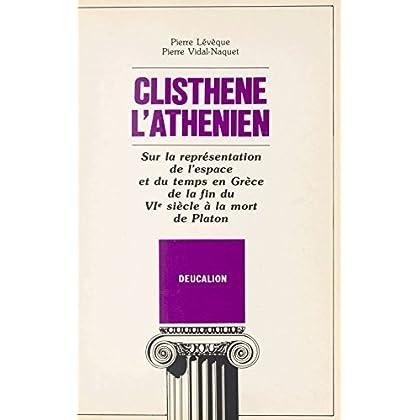 Clisthène l'Athénien : sur la représentation de l'espace et du temps en Grèce de la fin du VIe siècle à la mort de Platon (Deucalion)